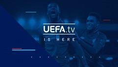 UEFA.tv: Always football. Always on